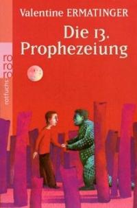 Valentine Ermatinger: Die 13.Prophezeiung