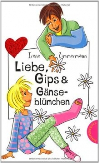 Irene  Zimmermann: Liebe, Gips & Gänseblümchen