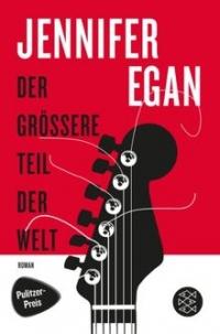 Jennifer Egan: Der größere Teil der Welt