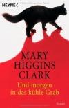 Mary Higgins Clark: Und morgen in das kühle Grab